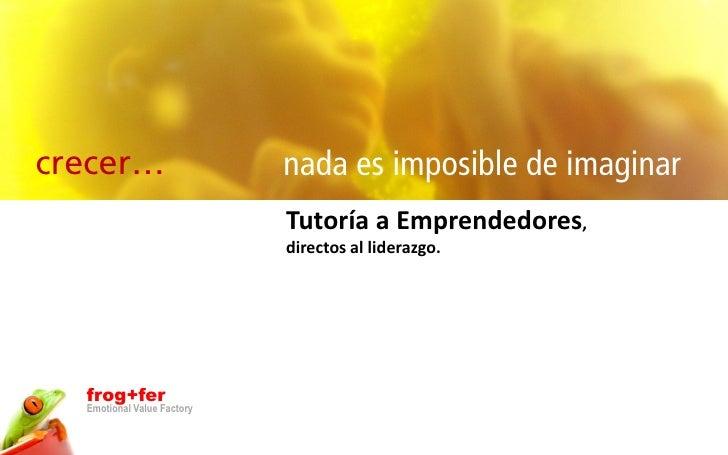 crecer…                     nada es imposible de imaginar                             Tutoría a Emprendedores,            ...