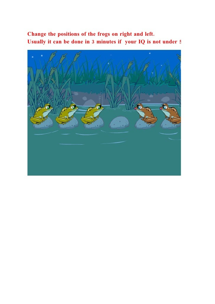 Change the positions of the frogs on right and left. Usually it can be done in 3 minutes if your IQ is not under 50,^-^