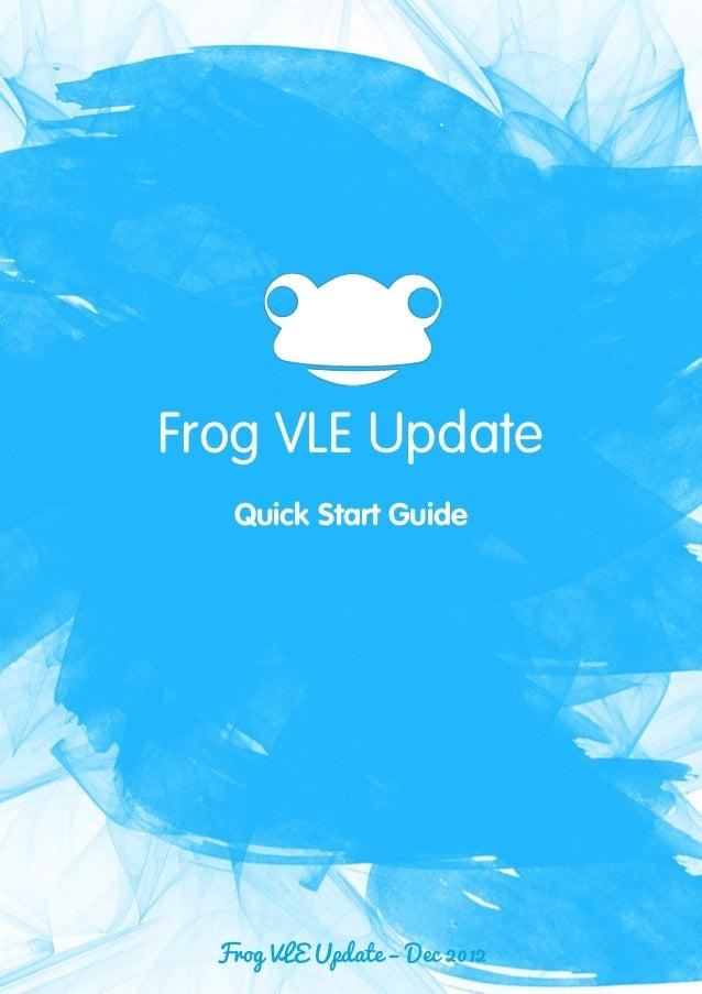 3Frog VLE Update Quick Start Guide Frog VLE Update – Dec 2012