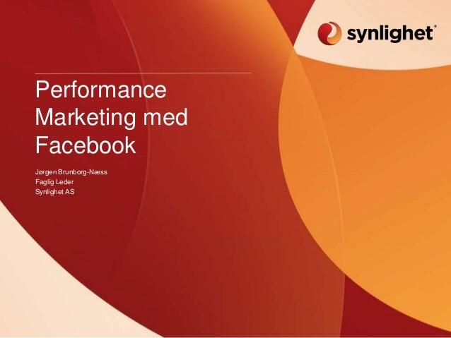 PerformanceMarketing medFacebookJørgen Brunborg-NæssFaglig LederSynlighet AS