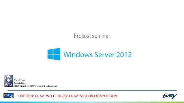Frokost seminarOlav TvedtConsiglioreSTEP Member, MVP Setup & Deployment