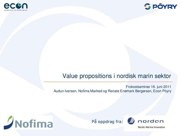 Value propositions i nordisk marin sektor                                          Frokostseminar 16. juni 2011Audun Ivers...