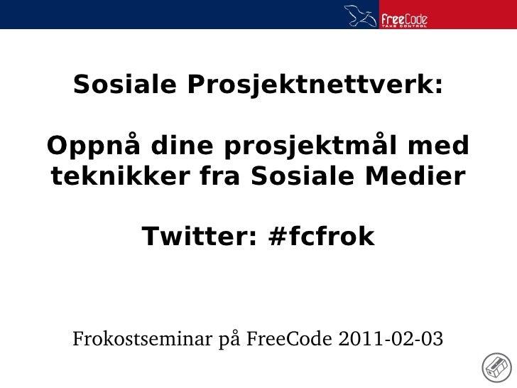 Sosiale Prosjektnettverk:Oppnå dine prosjektmål medteknikker fra Sosiale Medier       Twitter: #fcfrok FrokostseminarpåF...