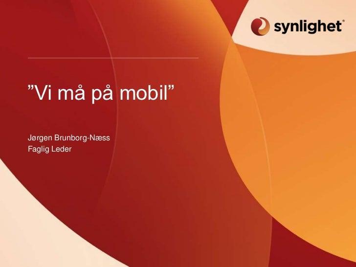 """""""Vi må på mobil""""Jørgen Brunborg-NæssFaglig Leder"""