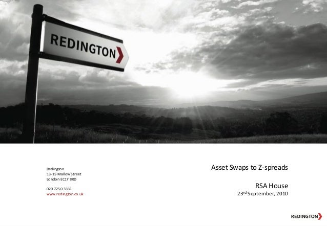 Redington13-15 Mallow StreetLondon EC1Y 8RD020 7250 3331www.redington.co.ukAsset Swaps to Z-spreadsRSA House23rd September...