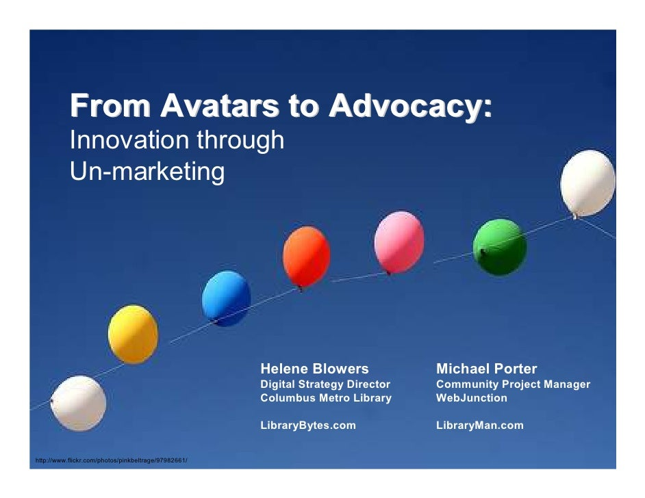 From Avatars to Advocacy:            Innovation through            Un-marketing                                           ...