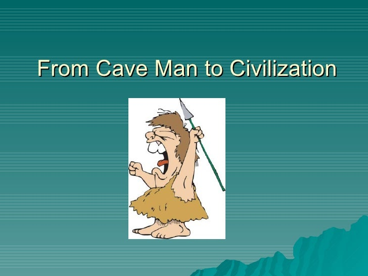 From Cave Man to Civilization