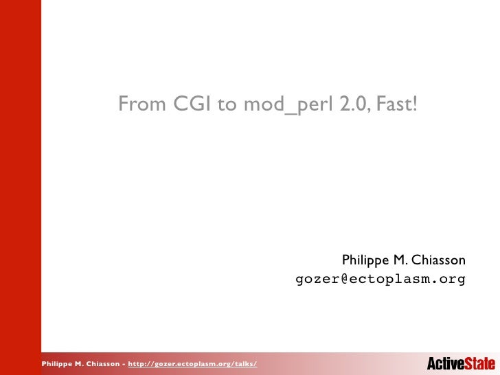 From CGI to mod_perl 2.0, Fast!                                                                     Philippe M. Chiasson  ...