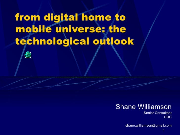 from digital home to mobile universe: the technological outlook Shane Williamson Senior Consultant DRC [email_address]