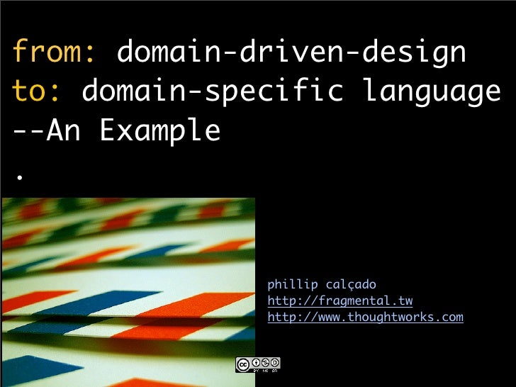 from: domain-driven-design to: domain-specific language --An Example .                 phillip calçado               http:...