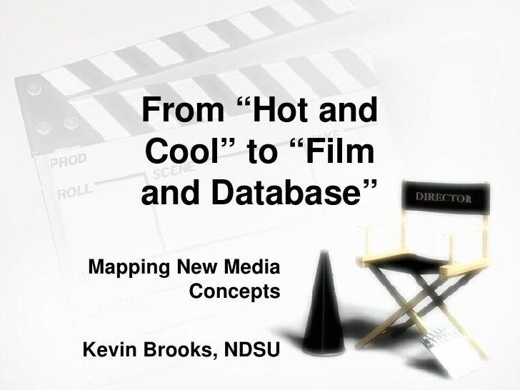 "From ""Hot and Cool"" to ""Film and Database"" Mapping New Media Concepts Kevin Brooks, NDSU"