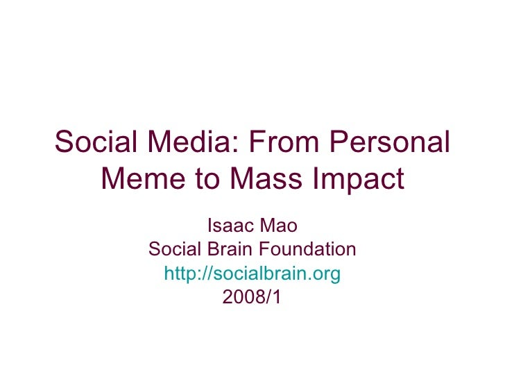 Social Media: From Personal Meme to Mass Impact Isaac Mao Social Brain Foundation http://socialbrain.org 2008/1
