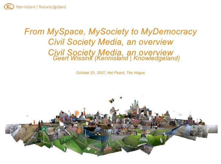 From MySpace, MySociety to MyDemocracy Civil Society Media, an overview Civil Society Media, an overview <ul><ul><li>Geert...