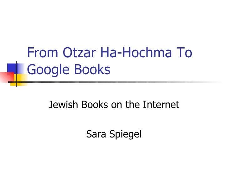 From Otzar Ha-Hochma To Google Books  Jewish Books on the Internet Sara Spiegel