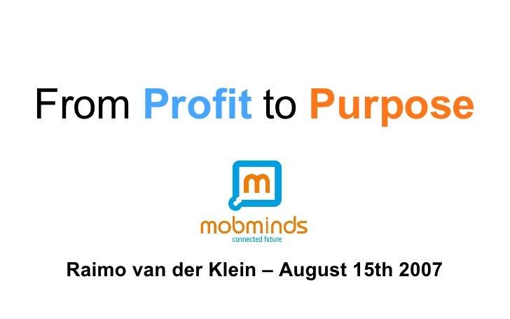 From  Profit  to  Purpose Raimo van der Klein – August 15th 2007