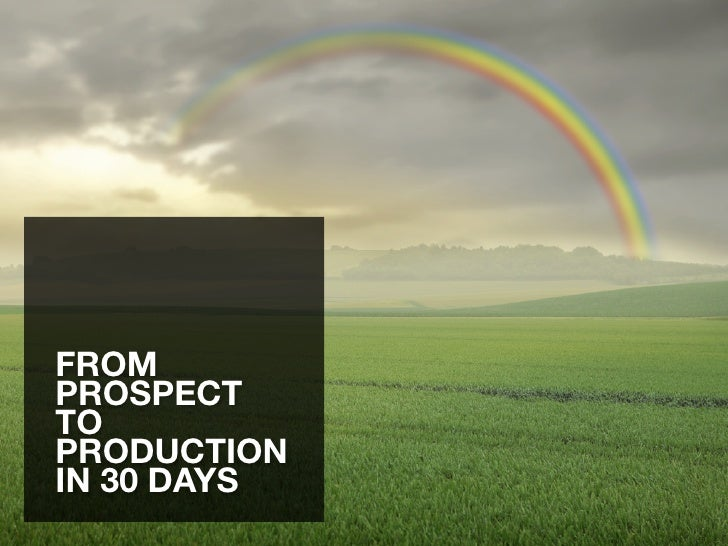 From Prospect To Production In 30 Days