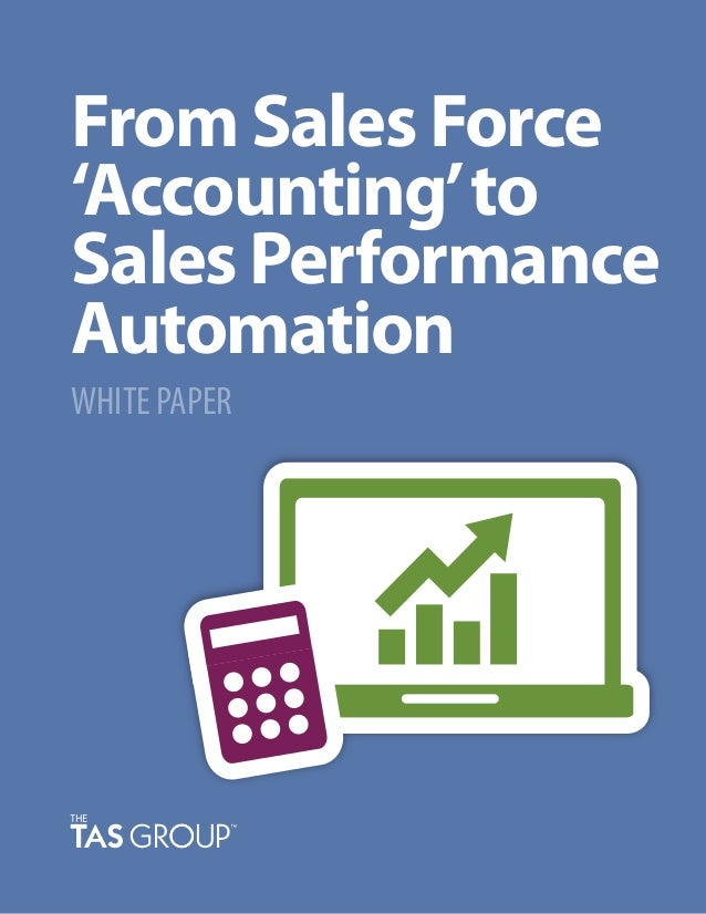 From Sales Force 'Accounting'to Sales Performance Automation WHITE PAPER