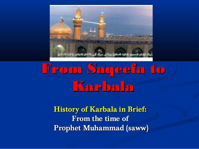 From Saqeefa toFrom Saqeefa to KarbalaKarbala History of Karbala in Brief:History of Karbala in Brief: From the time ofFro...