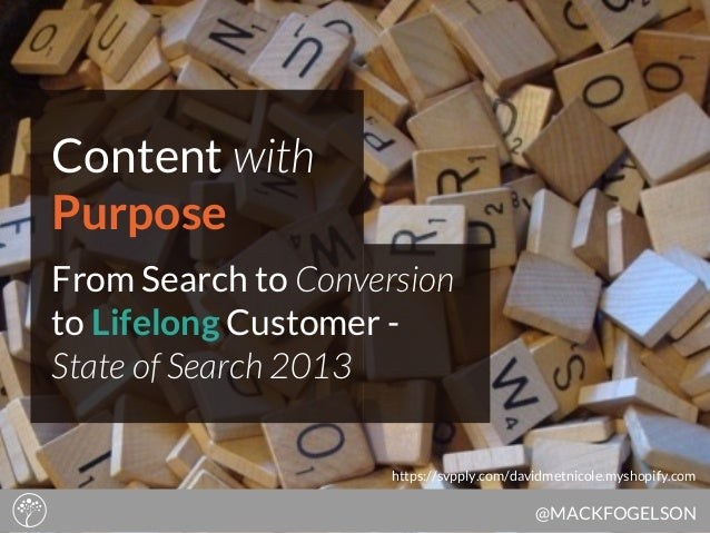Content with Purpose From Search to Conversion to Lifelong Customer State of Search 2013 https://svpply.com/davidmetnicole...