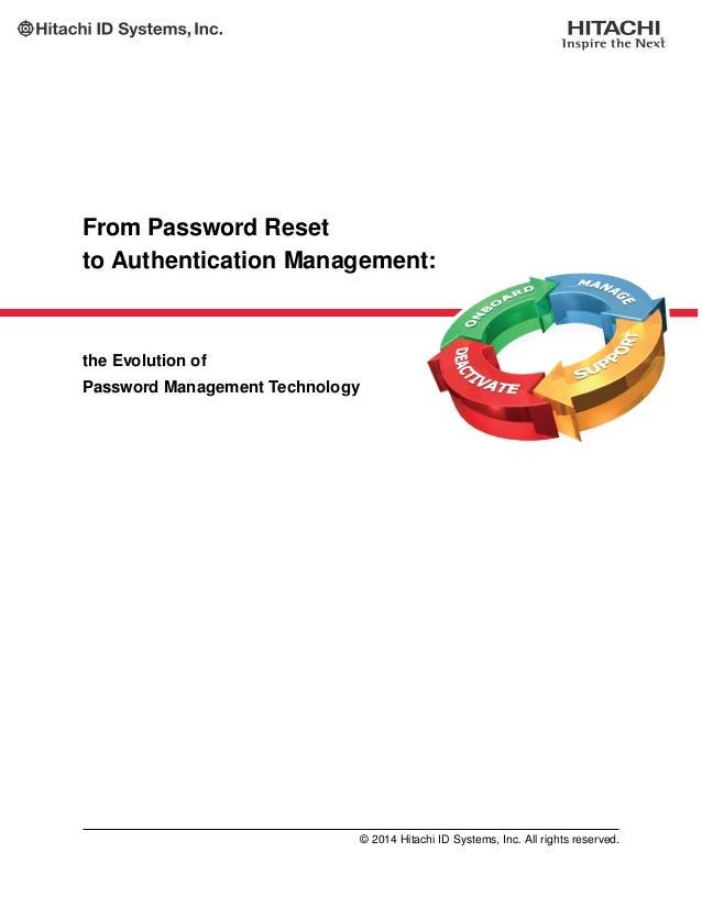 From Password Reset to Authentication Management: the Evolution of Password Management Technology © 2014 Hitachi ID System...