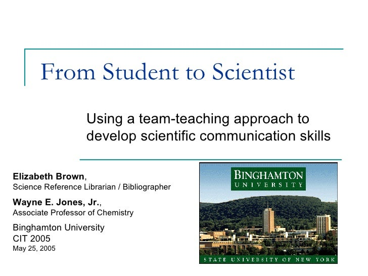 From Student to Scientist Using a team-teaching approach to develop scientific communication skills Elizabeth Brown ,  Sci...