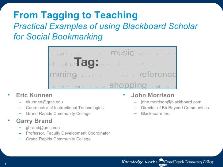 From Tagging to Teaching Practical Examples of using Blackboard Scholar for Social Bookmarking <ul><li>Eric Kunnen </li></...