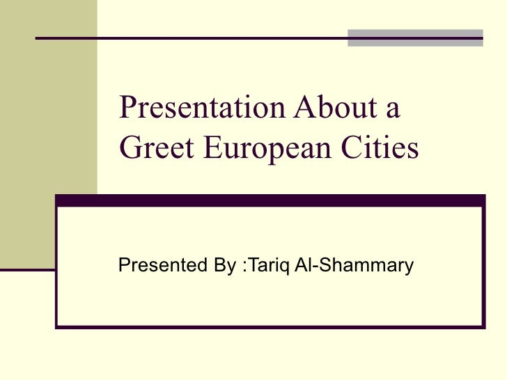 Presentation About a Greet European Cities Presented By :Tariq Al-Shammary