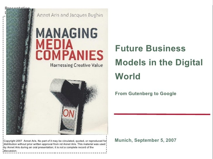 Future Business Models in the Digital World From Gutenberg to Google Munich, September 5, 2007 Copyright 2007  Annet Aris....