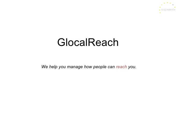 GlocalReach We help you manage how people can  reach  you.