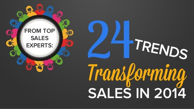 FROM TOP  SALES  EXPERTS:  24 TRENDS  Transforming  SALES IN 2014