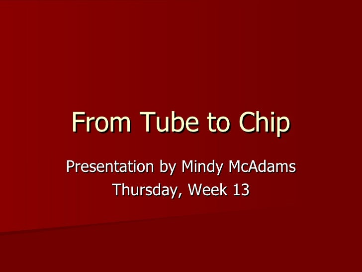 From Tube to Chip Presentation by Mindy McAdams Thursday, Week 13