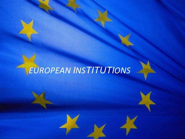 <ul><li>EUROPEAN  I NS TITUTI ONS </li></ul>