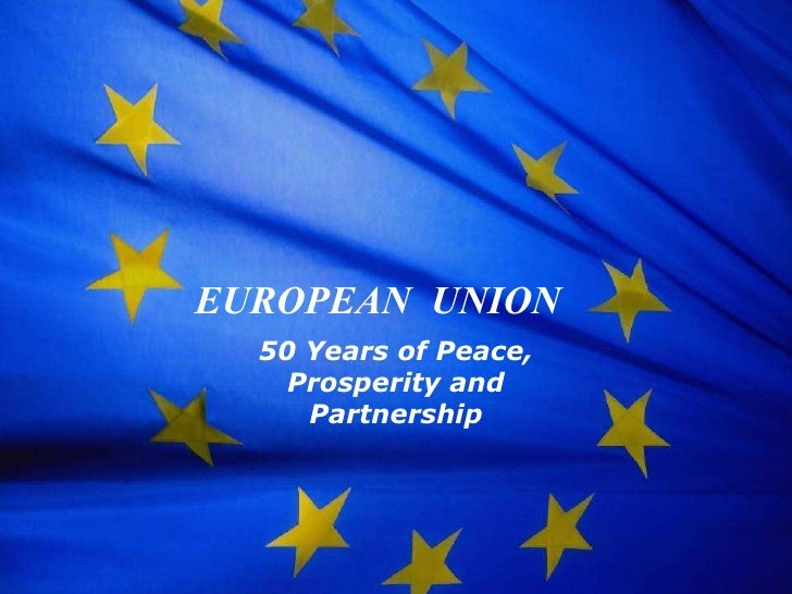 EUROPEAN  UNION 50 Years of Peace, Prosperity and Partnership