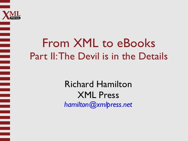 From XML to eBooksPart II: The Devil is in the Details         Richard Hamilton            XML Press        hamilton@xmlpr...