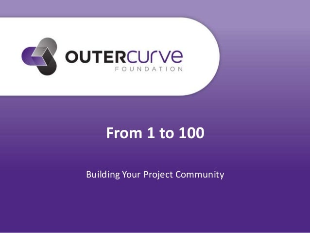 From 1 to 100 Building Your Project Community