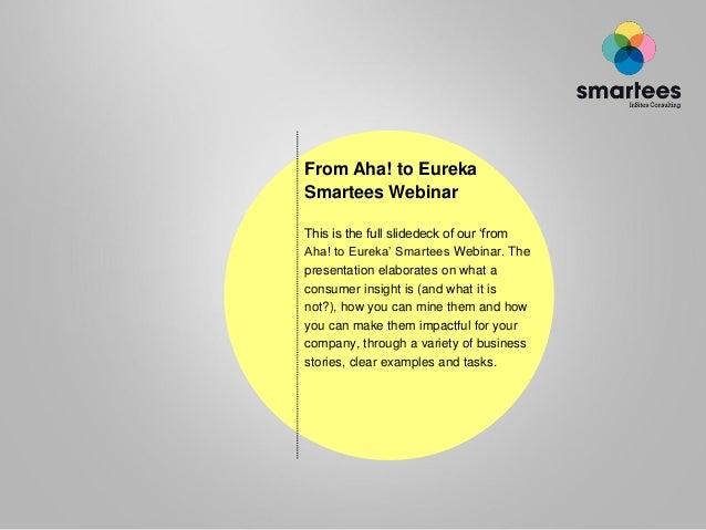 From Aha! to Eureka Smartees Webinar This is the full slidedeck of our 'from Aha! to Eureka' Smartees Webinar. The present...