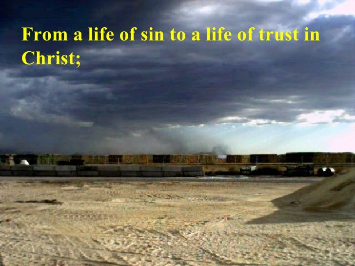 From a life of sin to a life of trust in Christ;