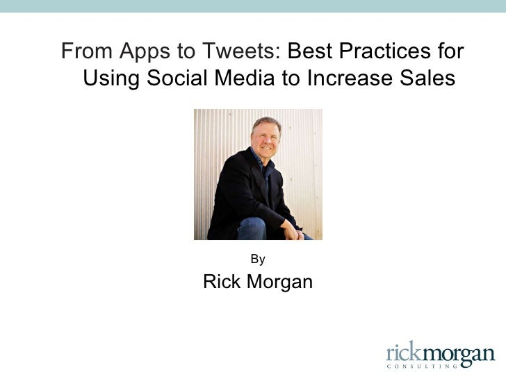 From Apps to Tweets: Social Media and Insurance By Rick Morgan Using Social Media to build trusted relationships and incre...