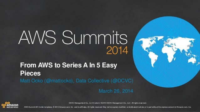 DCVC Management Co., LLC Content. © 2014 DCVC Management Co., LLC. All rights reserved. AWS Summit 2014 slide templates. ©...
