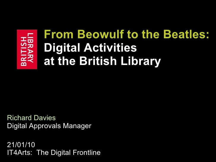 From Beowulf to the Beatles:  Digital Activities  at the British Library Richard Davies   Digital Approvals Manager 21/01/...