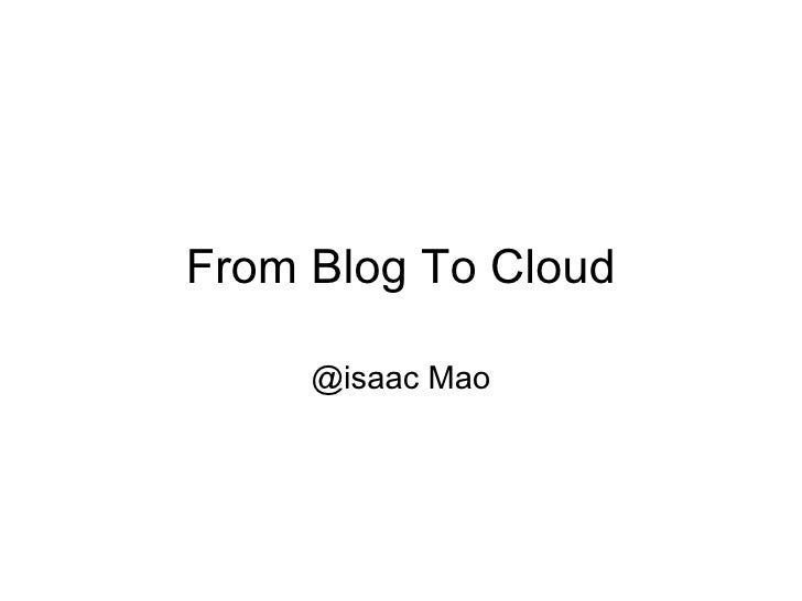 From Blog To Cloud @isaac Mao