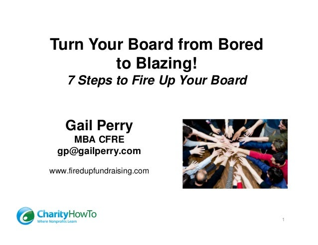 Turn Your Board from Bored        to Blazing!    7 Steps to Fire Up Your Board    Gail Perry     MBA CFRE  gp@gailperry.co...