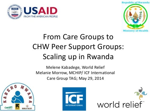 Melene Kabadege, World Relief Melanie Morrow, MCHIP/ ICF International Care Group TAG; May 29, 2014 From Care Groups to CH...