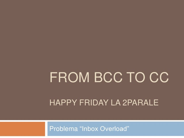 """FROM BCC TO CCHAPPY FRIDAY LA 2PARALEProblema """"Inbox Overload"""""""