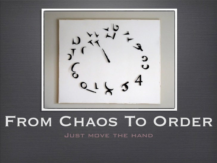 From Chaos To Order     Just move the hand
