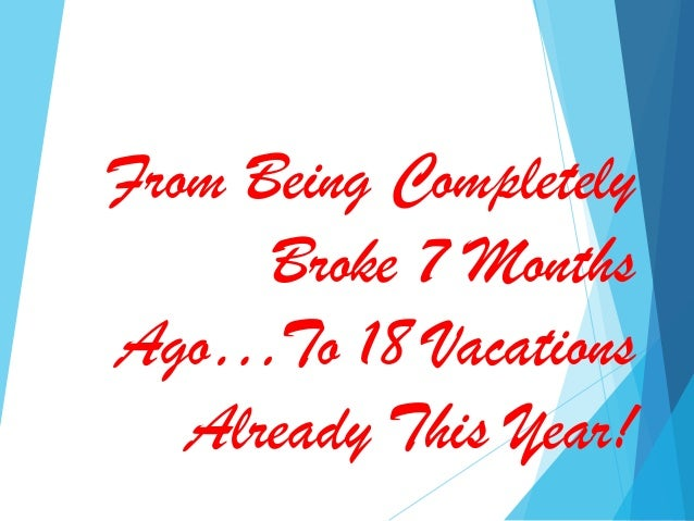 From Being Completely Broke 7 Months Ago…To 18 Vacations Already This Year!