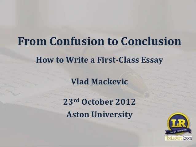 From Confusion to Conclusion. How to Write a First-Class Essay