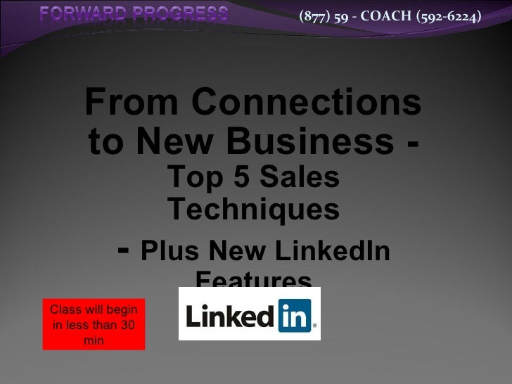 From Connections to New Business -  Top 5 Sales Techniques -  Plus New LinkedIn Features Class will begin in less than 30 ...