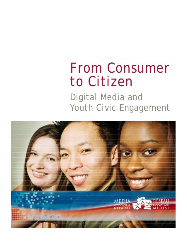 From Consumer to Citizen Digital Media and Youth Civic Engagement