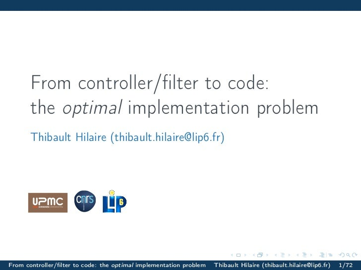From controller/filter to code:       the optimal implementation problem       Thibault Hilaire (thibault.hilaire@lip6.fr)F...